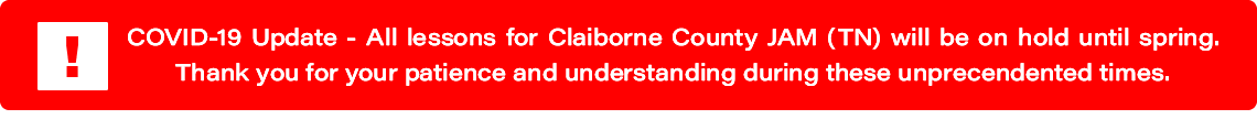 COVID-19 Update: All lessons for Claiborne Co. JAM (TN) are on hold until spring.