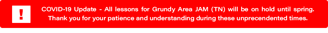 COVID-19 Update: All lessons for Grundy Area JAM (TN) are on hold until spring.