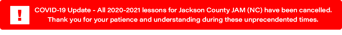 COVID-19 Update: All 2020-2021 lessons for Jackson Co. JAM (NC) are cancelled.