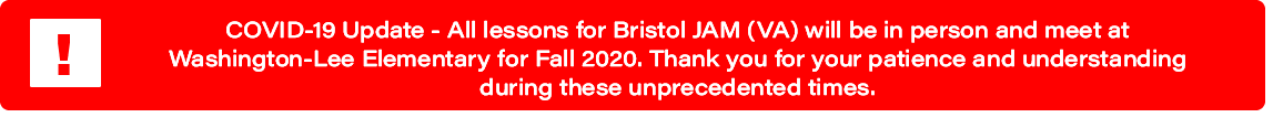COVID-19 Update: All lessons for Bristol JAM (VA) will be in person and meet at Washington-Lee Elem. for Fall 2020.