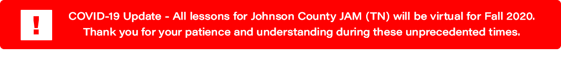COVID-19 Update: All lessons for Johnson Co. JAM (TN) will be virtual for Fall 2020.