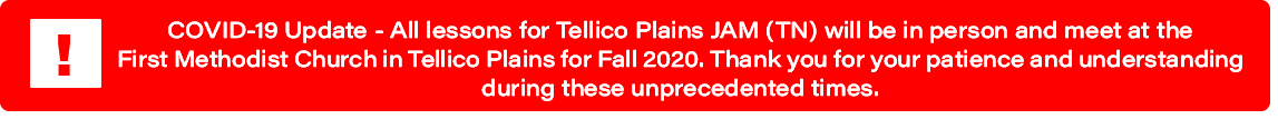 COVID-19 Update: All lessons for Tellico Plains JAM (TN) will be in person and meet at the First Methodist Church in Tellico Plains for Fall 2020. Thank you for your patience and understanding during these unprecedented times.