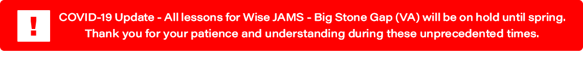 COVID-19 Update: All lessons for Wise JAMS - Big Stone Gap (VA) will be on hold until spring.