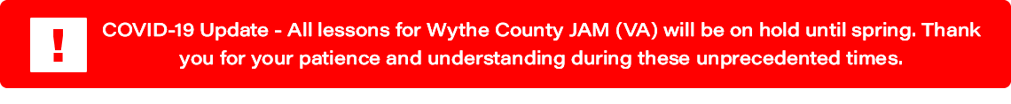 COVID-19 Update: All lessons for Wythe County JAM (VA) will be on hold until spring.